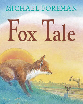 Fox Tale by Michael Foreman
