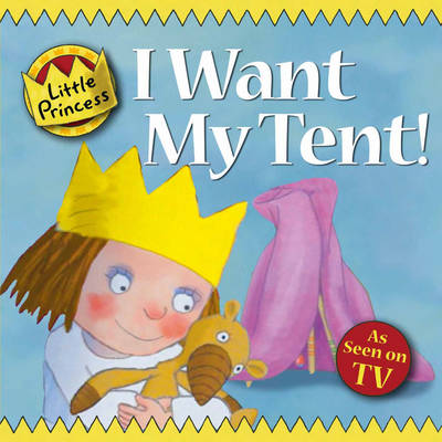 I Want My Tent Little Princess Story Book by Tony Ross