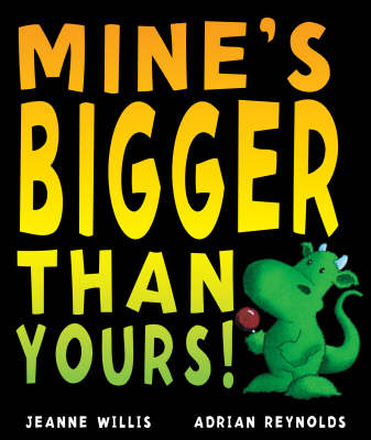 Mine's Bigger Than Yours! by Jeanne Willis