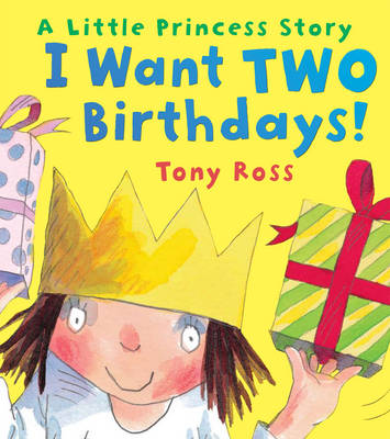 I Want Two Birthdays! by Tony Ross