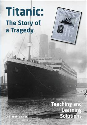 Titanic The Story of a Tragedy by Dr. Graham Lawler