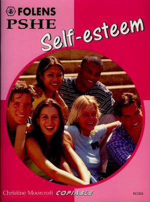 PSHE Activity Banks: Self-esteem (11-16) by Christine Moorcroft