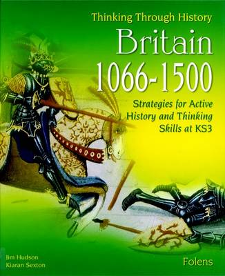 Thinking Through History: Britain 1066-1500 (11-14) by Jim Hudson, Kiaran Sexton