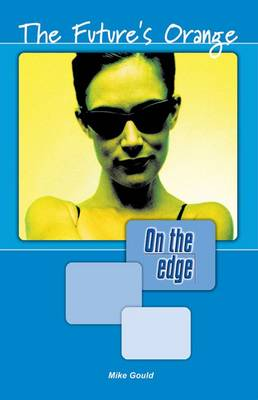 On the Edge: Level A Set 1 Book 3 The Futures Orange by Mike Gould