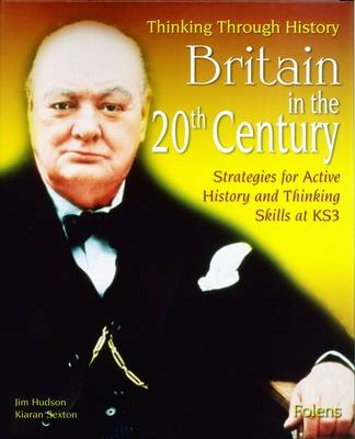 Thinking Through History: Britain in the 20th Century (11-14) by Jim Hudson, Kiaran Sexton