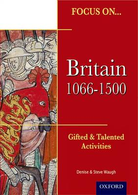 Focus on Gifted & Talented: Britain 1066-1500 by Steven Waugh, Denise Waugh
