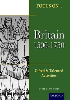 Focus on Gifted & Talented: Britain 1500-1750 by Steve Waugh, Denise Waugh