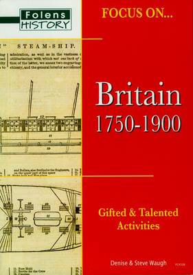 Focus on Gifted & Talented: Britain 1750-1900 by Steve Waugh, Denise Waugh