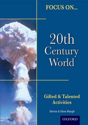 Focus on Gifted & Talented: 20th Century World by Steve Waugh, Denise Waugh