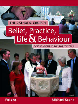 GCSE Religious Studies: Catholic Church: Belief, Practice, Life & Behaviour Student Book Edexcel/A by Michael Keene