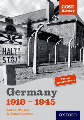 GCSE History: Germany 1918-1945 Teacher CD-ROM by Aaron Wilkes, James Clayton