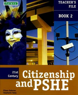 21st Century Citizenship & PSHE: Teacher File Year 8 by Stephanie Yates, Eileen Osborne