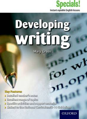 Secondary Specials!: English - Developing Writing (11-14) by Mary Green