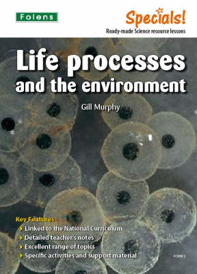 Secondary Specials!: Science- Life Processes and the Environment by Gillian Murphy