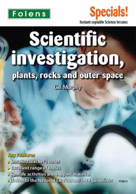 Secondary Specials!: Science- Scientific Investigation, Plants, Rocks and Outer Space by Gillian Murphy