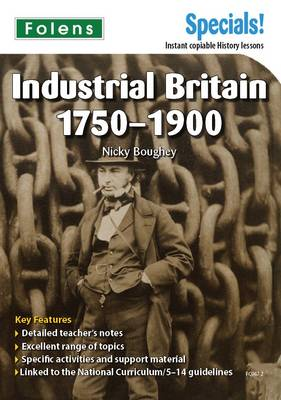 Secondary Specials!: History- Industrial Britain 1750-1900 by Nichola Boughey