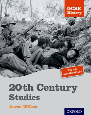 GCSE History: 20th Century Studies Student Book by Aaron Wilkes