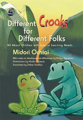 Different Croaks for Different Folks All About Children with Special Learning Needs by Midori Ochiai