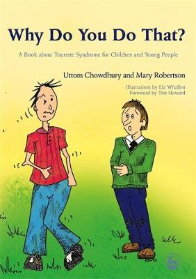 Why Do You Do That? A Book About Tourette Syndrome for Children and Young People by Uttom Chowdhury, Mary Robertson