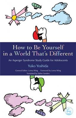 How to be Yourself in a World That's Different An Asperger Syndrome Study Guide for Adolescents by Yuko Yoshida, Lorna Wing