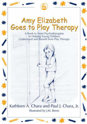 Amy Elizabeth Goes to Play Therapy A Book to Assist Psychotherapists in Helping Young Children Understand and Benefit from Play Therapy by Paul J. Chapra, Kathleen A. Chapra