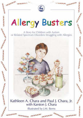 Allergy Busters A Story for Children with Autism or Related Spectrum Disorders Struggling with Allergies by Kathleen A. Chara, Paul J. Chara, Karston J. Chara