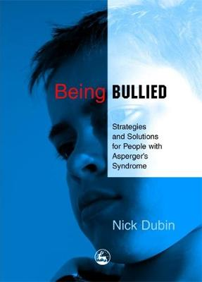 Being Bullied Strategies and Solutions for People with Asperger's Syndrome by Nick Dubin