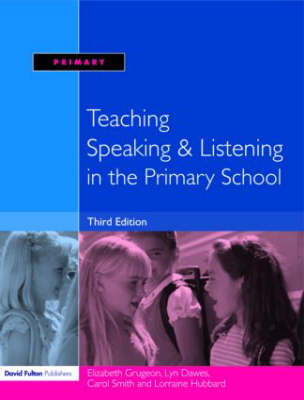 Teaching Speaking and Listening in the Primary School by Elizabeth Grugeon, Lorraine Hubbard, Carol Smith, Lyn Dawes