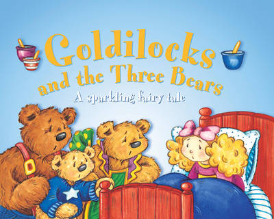 Goldilocks and the Three Bears: A Sparkling Fairy Tale by Nicola Baxter