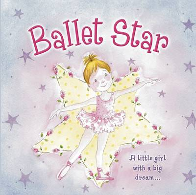 Ballet Star A Little Girl with a Big Dream by Nicola Baxter