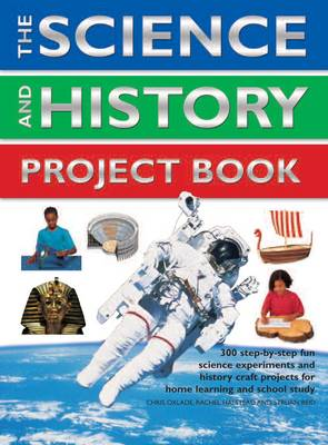 The Science and History Project Book 300 Step-by-step Fun Science Experiments and History Craft Projects for Home Learning and School Study by Chris Oxlade, Rachel Halstead, Struan Reid