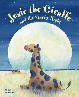 Josie the Giraffe and the Starry Night A Picture Story for the Under 5s, Embellished with Silver Stars by Nicola Baxter
