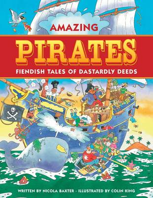 Amazing Pirates Fiendish Tales of Dastardly Deeds by Nicola Baxter