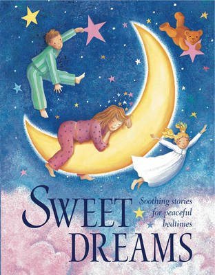 Sweet Dreams Soothing Stories for Peaceful Bedtimes by Nicola Baxter