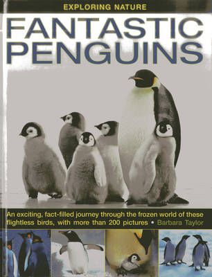 Exploring Nature Fantastic Penguins: An Exciting, Fact-filled Journey Through the Frozen World of These Flightless Birds, with More Than 200 Pictures by Barbara Taylor