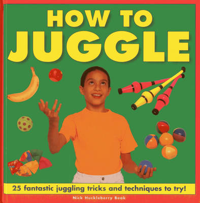 How to Juggle 25 Fantastic Juggling Tricks and Techniques to Try! by Nick Huckleberry Beak