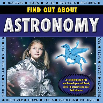 Find Out About Astronomy a Fascinating Fact File and Learn-it-yourself Book, with 13 Projects and Over 240 Pictures by Robin Kerrod