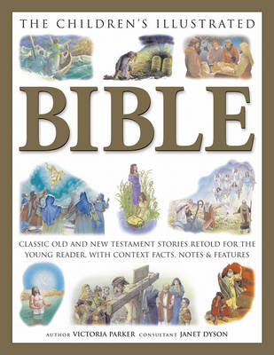 The Children's Illustrated Bible Classic Old and New Testament Stories Retold for the Young Reader with Context Facts, Notes & Features by Victoria Parker
