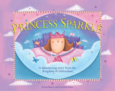 Princess Sparkle a Shimmering Story from the Kingdom of Glitterland by Nicola Baxter