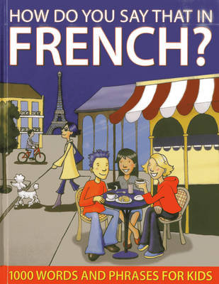 How Do You Say That in French? 1000 Words and Phrases for Kids by Sally Delaney, Wendy Richards