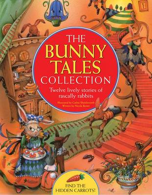 The Bunny Tales Collection Twelve Lively Stories of Rascally Rabbits by Nicola Baxter