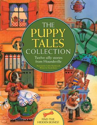 The Puppy Tales Collection Twelve Silly Stories from Houndsville by Nicola Baxter