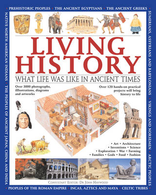 Living History What Life Was Like in Ancient Times by Charlotte Hurdman, Fiona Macdonald, Philip Steele