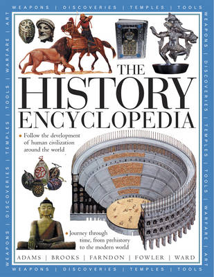The History Encyclopedia Follow the Development of Human Civilization from Prehistory to the Modern World, with Over 1500 Illustrations by Brian Ward, John Fardon, Philip Brooks, Simon Adams