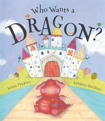 Who Wants a Dragon? by James Mayhew, Lindsey Gardiner