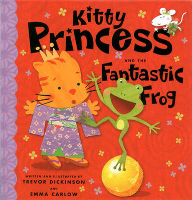 Kitty Princess and the Fantastic Frog by Emma Carlow, Trevor Dickinson