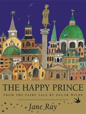 The Happy Prince From the Fairy Tale by Oscar Wilde by Oscar Wilde, Jane Ray