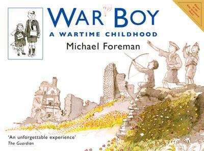 War Boy A Wartime Childhood by Michael Foreman