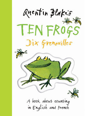 Quentin Blake's Ten Frogs A Book About Counting in English and French by Quentin Blake