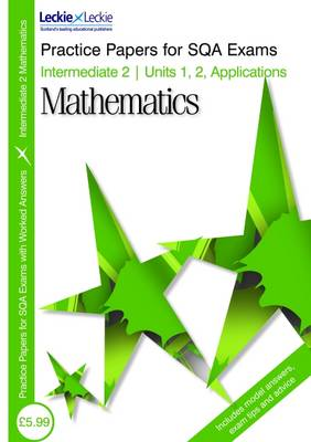 Intermediate 2 Units 1, 2 & Applications Mathematics Practice Papers for SQA Exams by Ken Nisbet